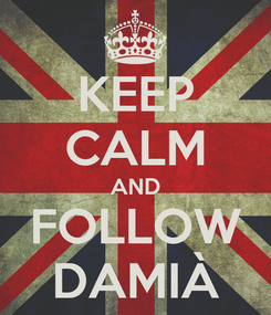 Poster: KEEP CALM AND FOLLOW DAMIÀ