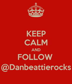 Poster: KEEP CALM AND FOLLOW  @Danbeattierocks