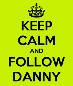 Poster: KEEP CALM AND FOLLOW DANNY