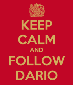 Poster: KEEP CALM AND FOLLOW DARIO