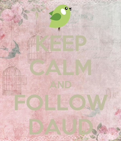 Poster: KEEP CALM AND FOLLOW DAUD