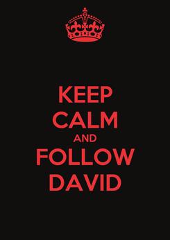Poster: KEEP CALM AND FOLLOW DAVID