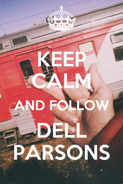 Poster: KEEP CALM AND FOLLOW DELL PARSONS
