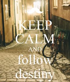 Poster: KEEP CALM AND follow destiny