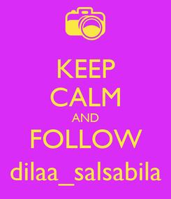Poster: KEEP CALM AND FOLLOW dilaa_salsabila
