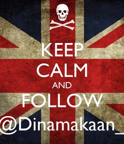 Poster: KEEP CALM AND FOLLOW @Dinamakaan_