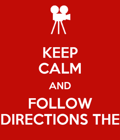 Poster: KEEP CALM AND FOLLOW DIRECTIONS THE