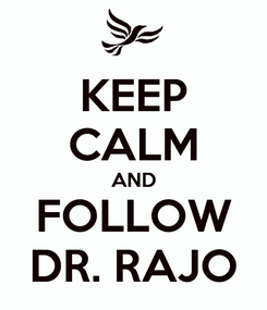 Poster: KEEP CALM AND FOLLOW DR. RAJO