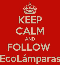 Poster: KEEP CALM AND FOLLOW  EcoLámparas