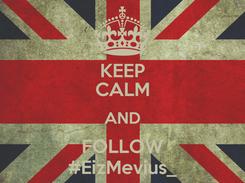 Poster: KEEP CALM AND FOLLOW #EizMevius_
