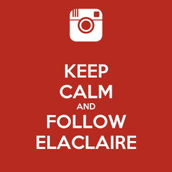 Poster: KEEP CALM AND FOLLOW ELACLAIRE