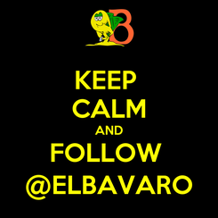 Poster: KEEP  CALM AND FOLLOW  @ELBAVARO