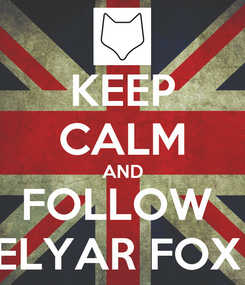 Poster: KEEP CALM AND FOLLOW  ELYAR FOX