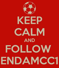 Poster: KEEP CALM AND FOLLOW  ENDAMCC1