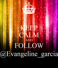 Poster: KEEP CALM AND FOLLOW @Evangeline_garcia