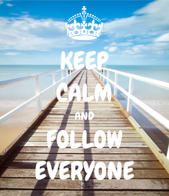 Poster: KEEP CALM AND FOLLOW EVERYONE