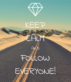 Poster: KEEP CALM AND FOLLOW EVERYONE!