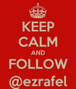 Poster: KEEP CALM AND FOLLOW @ezrafel