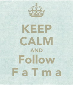 Poster: KEEP CALM AND Follow F a T m a