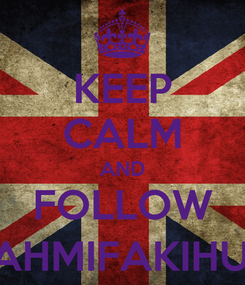 Poster: KEEP CALM AND FOLLOW @FAHMIFAKIHUDIN