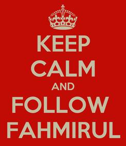 Poster: KEEP CALM AND FOLLOW  FAHMIRUL