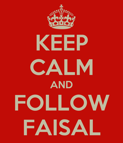 Poster: KEEP CALM AND FOLLOW FAISAL