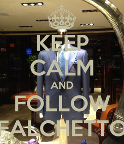 Poster: KEEP CALM AND FOLLOW FALCHETTO