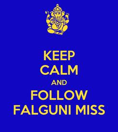Poster: KEEP CALM AND FOLLOW FALGUNI MISS