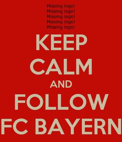 Poster: KEEP CALM AND FOLLOW FC BAYERN