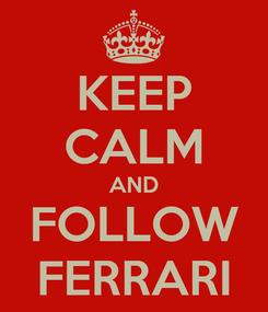 Poster: KEEP CALM AND FOLLOW FERRARI