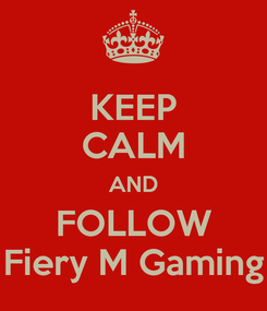Poster: KEEP CALM AND FOLLOW Fiery M Gaming