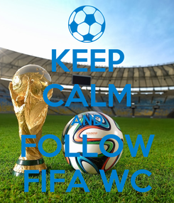 Poster: KEEP CALM AND FOLLOW FIFA WC