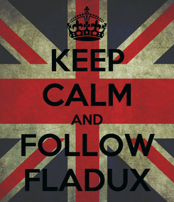 Poster: KEEP CALM AND FOLLOW FLADUX