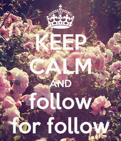 Poster: KEEP CALM AND follow for follow