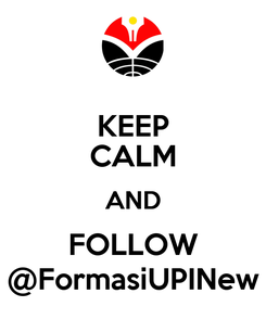 Poster: KEEP CALM AND FOLLOW @FormasiUPINew