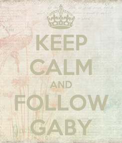 Poster: KEEP CALM AND FOLLOW GABY