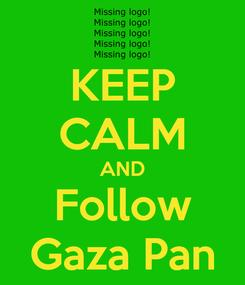 Poster: KEEP CALM AND Follow Gaza Pan