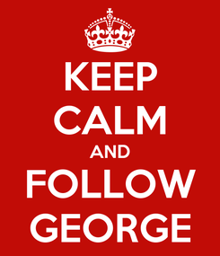 Poster: KEEP CALM AND FOLLOW GEORGE