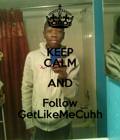 Poster: KEEP CALM AND Follow GetLikeMeCuhh