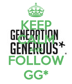 Poster: KEEP CALM AND FOLLOW GG*