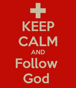 Poster: KEEP CALM AND Follow  God