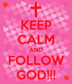 Poster: KEEP CALM AND FOLLOW GOD!!!