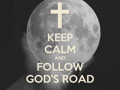 Poster: KEEP CALM AND FOLLOW GOD'S ROAD