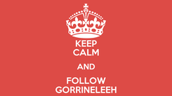 Poster: KEEP CALM AND FOLLOW GORRINELEEH