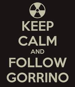Poster: KEEP CALM AND FOLLOW GORRINO