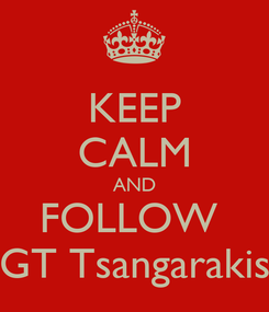 Poster: KEEP CALM AND FOLLOW  GT Tsangarakis