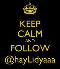 Poster: KEEP CALM AND FOLLOW @hayLidyaaa