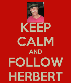 Poster: KEEP CALM AND FOLLOW HERBERT