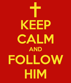 Poster: KEEP CALM AND FOLLOW HIM
