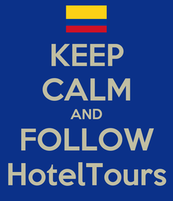 Poster: KEEP CALM AND FOLLOW HotelTours